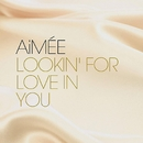 Lookin' for love in you/AiMEE