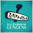 Backmirror gunguns/Backmirror gunguns