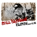 Still Dreamin' feat. 乱鴉/CLUTCH