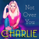 Not Over You/Charlie