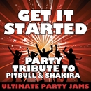 Get It Started (Party Tribute to Pitbull & Shakira) - Single/Ultimate Party Jams