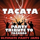 Tacata (Party Tribute to Tacabro) - Single/Ultimate Party Jams
