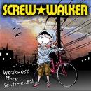 Weakness More Sentimental/SCREW★WALKER