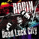 DEAD LUCK CITY/ROBIN