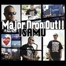 Major Drop Out!!/ISAMU