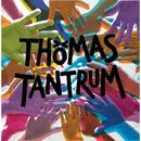 THOMAS TANTRUM/THOMAS TANTRUM