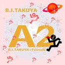 A2/B.I.TAKUYA feat.friends