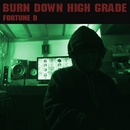 Burn Down Highgrade/Fortune D