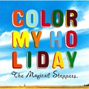 COLOR MY HOLIDAY/The Magical Steppers.