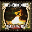 KEEP THE FIRE/THE CHERRY COKES
