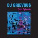 First Episode/DJ GRIEVOUS
