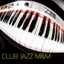 CLUB JAZZ M&M/CLUB JAZZ M&M