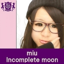 Incomplete moon(HIGHSCHOOLSINGER.JP)/MIU