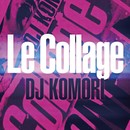 Le Collage/DJ KOMORI