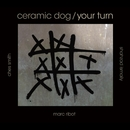 Your Turn/MARC RIBOT'S CERAMIC DOG