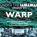 UNDER THE WILLOW session 11/ WARP/タケウチカズタケ + 森俊之 + 金子巧 (cro-magnon)