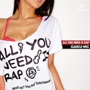 ALL YOU NEED IS RAP/GAKU-MC