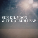 Perils From The Sea/SUN KIL MOON & THE ALBUM LEAF