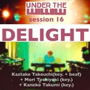 UNDER THE WILLOW session 16/ DELIGHT/タケウチカズタケ + 森俊之 + 金子巧 (cro-magnon)