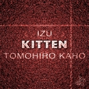Kitten/Izu + Tomohiro Kaho
