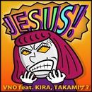 JESUS! feat. KIRA, TAKAMIザ?/VNO