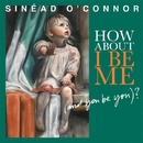 How About I Be Me (And You Be You)?/Sinead O'Connor