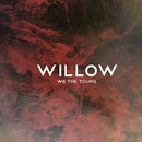 We The Young/Willow