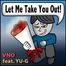 Let Me Take You Out! (feat. YU-G)/VNO