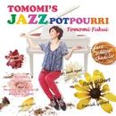TOMOMI'S JAZZ POTPOURRI/福井ともみ