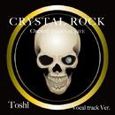 CRYSTAL ROCK Chapter2 ETERNAL LIFE Vocal track Ver./Toshl
