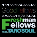 Good Fellows (feat.TARO SOUL)/FRESHMAN FELLOWS
