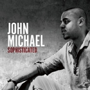 SOPHISTICATED/JOHN MICHAEL