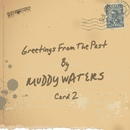 Greetings From The Past/Muddy Waters