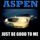 Just Be Good To Me/Aspen