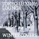 TOKYO LUXURY LOUNGE WINTER COVERS/V.A.