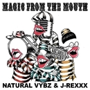 Magic From The Mouth/NATURAL VYBZ & J-REXXX