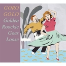 Golden Rookie, Goes Loose/GORO GOLO