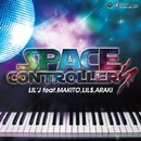 SPACE CONTROLLERS feat. MAKITO, LIL'$, ARAKI -Single/Lil'J