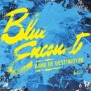 BAND OF DESTINATION/BLUE ENCOUNT