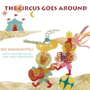 The Circus Goes Around/Kei Kawamitsu With Michael Go-To And Taku Yamamoto