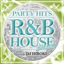 PARTY HITS -R&B HOUSE- Shining Mixed by DJ HIROKI/Party Hits Project