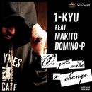WE GOTTA MAKE A CHANGE feat. MAKITO & DOMINO-P -Single/1-KYU