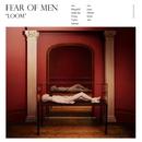 Loom/Fear Of Men