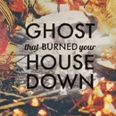 Ghost What Burned You House Down/Cold Crows Dead