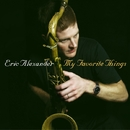 My Favorite Things/Eric Alexander Quartet