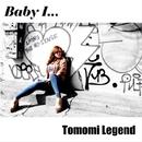 Baby I.../Tomomi Legend