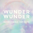 Everything Infinite/WUNDER WUNDER