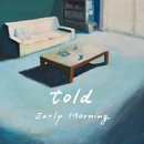 Early Morning/told