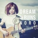 DREAM in RUINS ~廃墟の夢/NORO