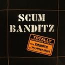 TOTALLY INCREDIBLE SCREAM/SCUM BANDITZ